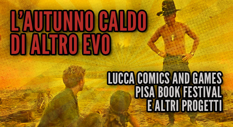 L'autunno caldo di Altro Evo, Lucca Comics and Games e Pisa Book Festival