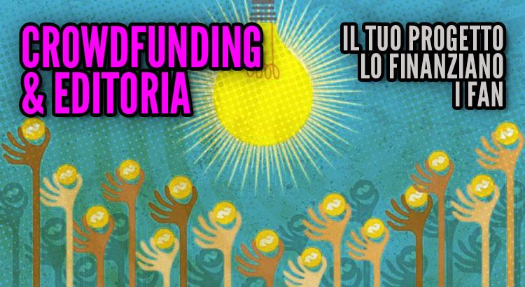 Crowdfunding editoriali, il tuo progetto lo finanziano i fan