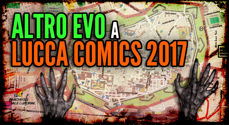 Lucca Comics and Games 2017 e Altro Evo