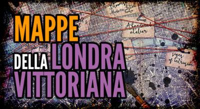 Mappe della Londra Vittoriana, come orientarsi per le strade