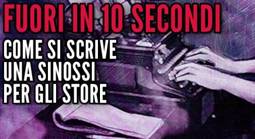 Fuori in 10 secondi: come si scrive la sinossi per gli store