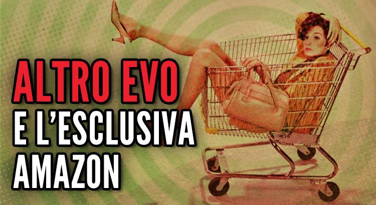 Altro Evo e l'esclusiva Amazon, vendere su tutti gli store