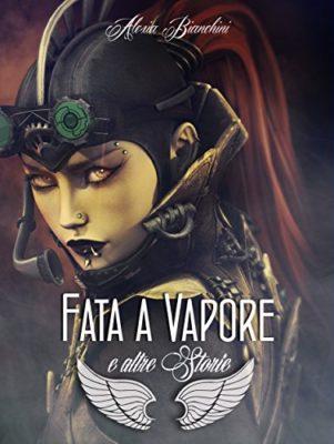 Fata a Vapore Alexia Bianchini - Steampunk in libri, fumetti, film e audiolibri in italiano, italia