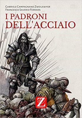 """I padroni dell'acciaio, Gabriele Campagnano - Ignoranza Eroica e la prossima antologia """"di fantasy menare""""!"""